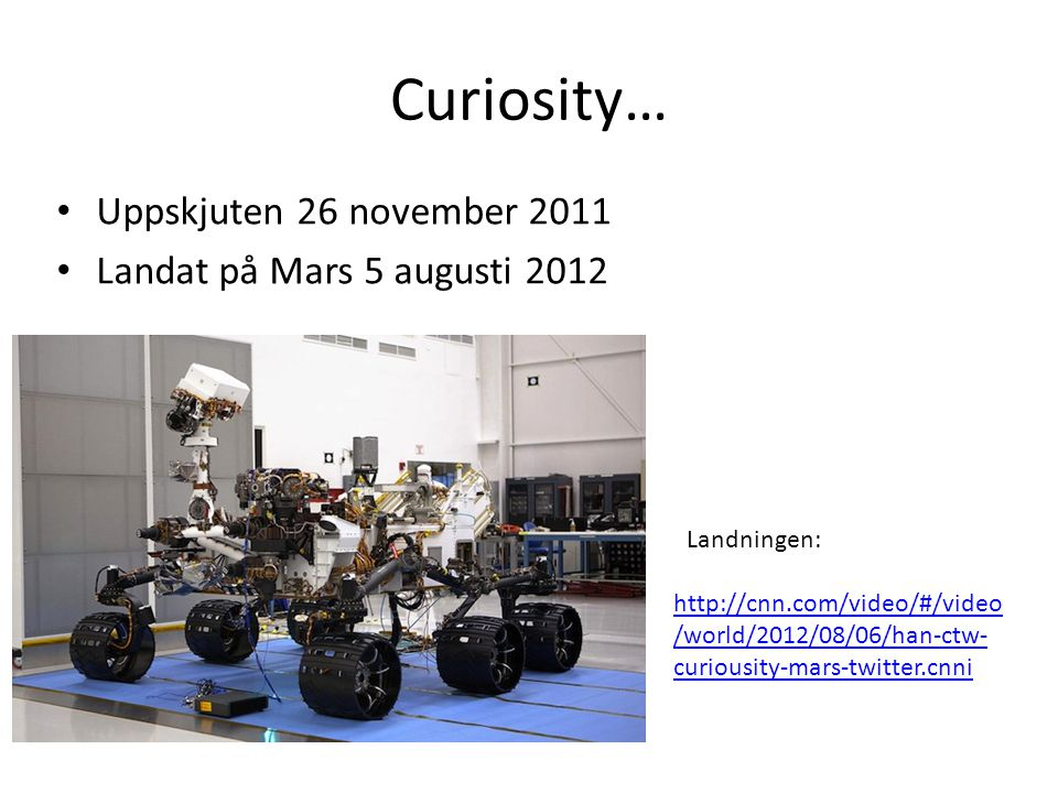 Curiosity… Uppskjuten 26 november 2011 Landat på Mars 5 augusti 2012
