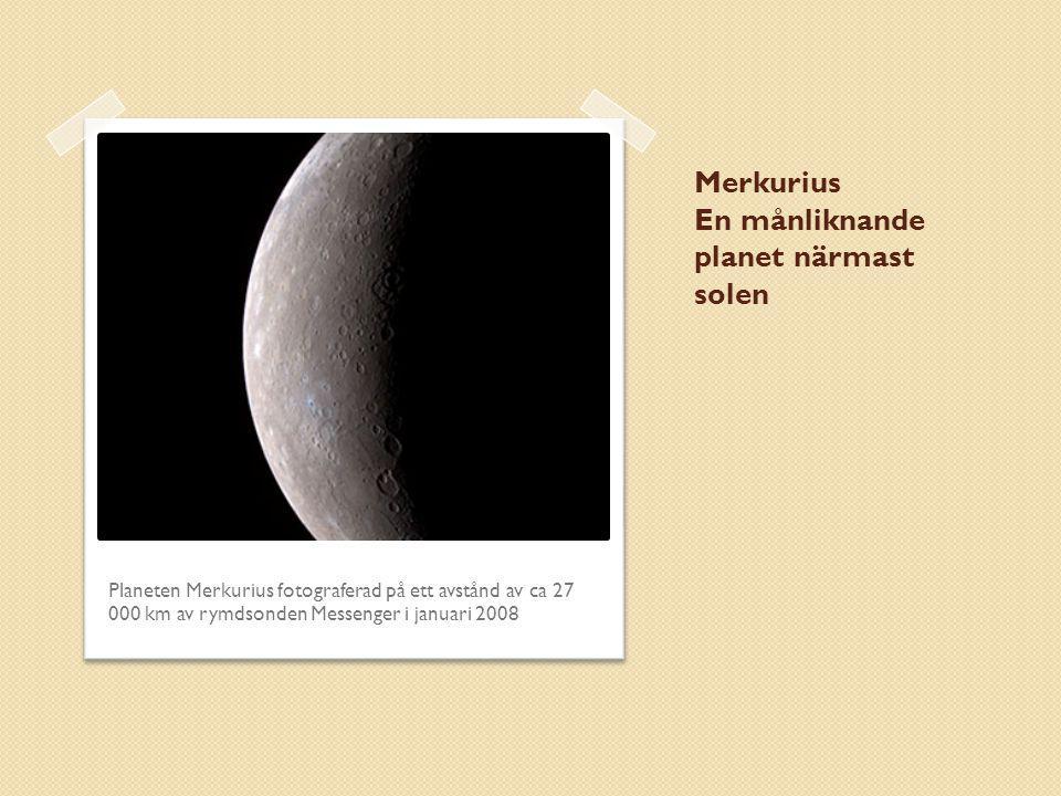 Merkurius En månliknande planet närmast solen