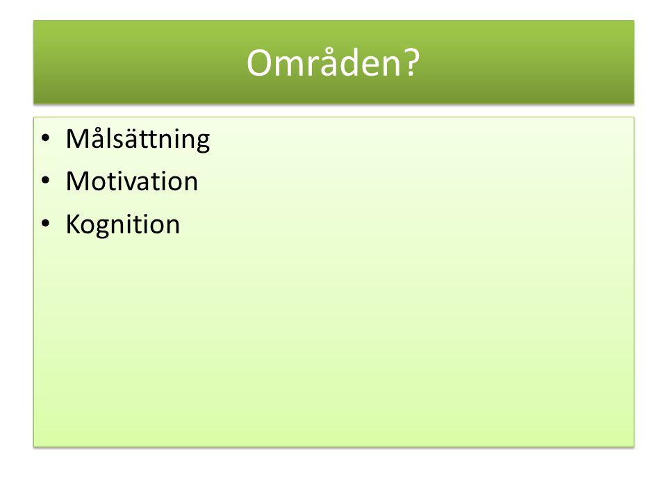 Områden Målsättning Motivation Kognition