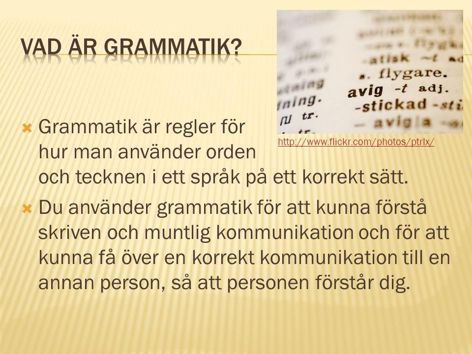 Vad är grammatik Grammatik är regler för hur man använder orden och tecknen i ett språk på ett korrekt sätt.