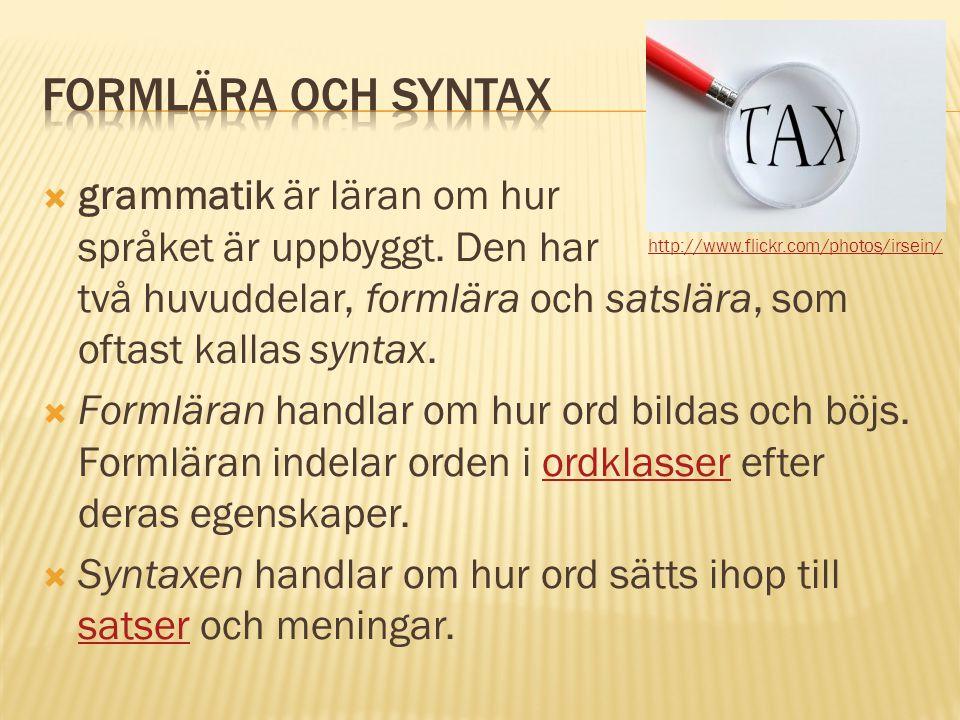 FormLära och Syntax grammatik är läran om hur språket är uppbyggt. Den har två huvuddelar, formlära och satslära, som oftast kallas syntax.