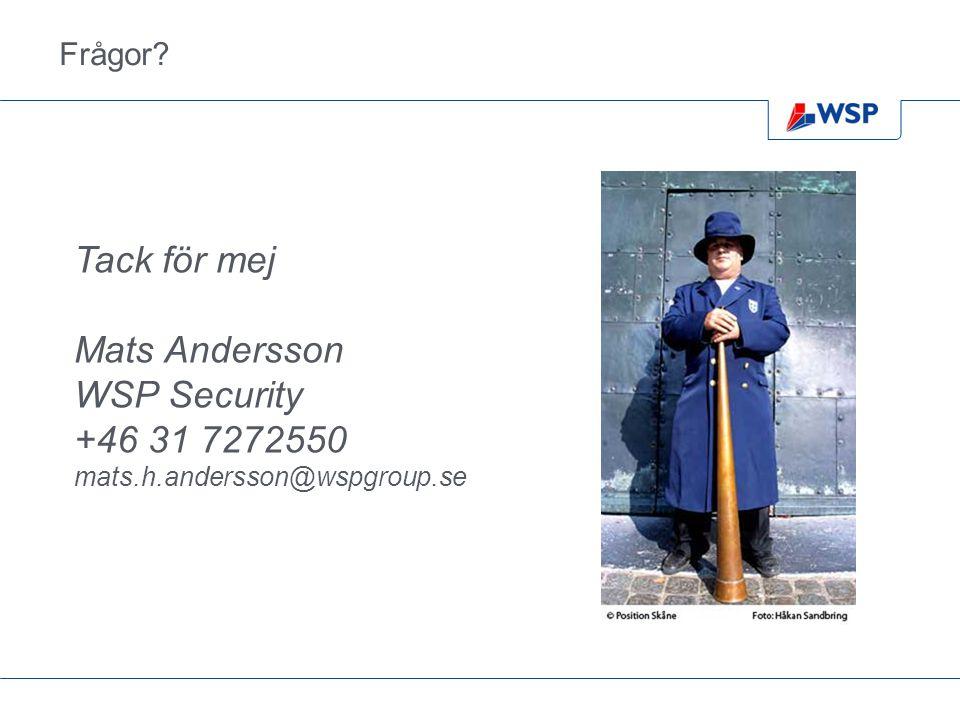 Tack för mej Mats Andersson WSP Security +46 31 7272550 Frågor