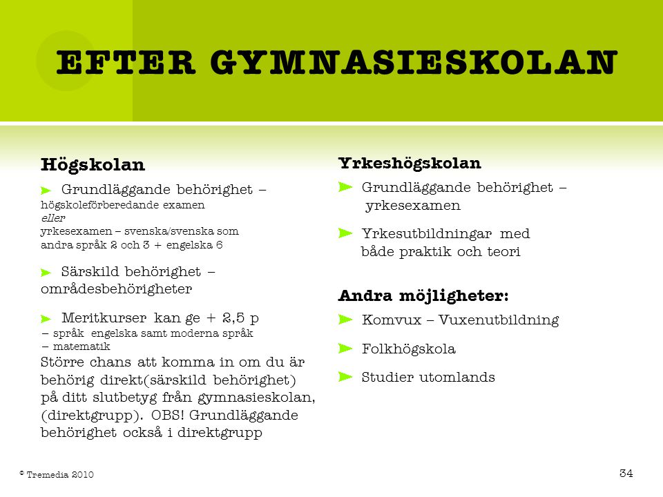 EFTER GYMNASIESKOLAN Högskolan Yrkeshögskolan Andra möjligheter: