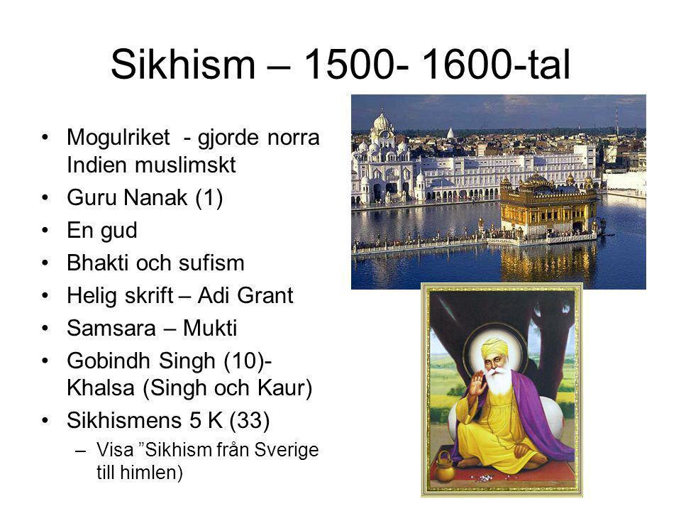 Sikhism – 1500- 1600-tal Mogulriket - gjorde norra Indien muslimskt