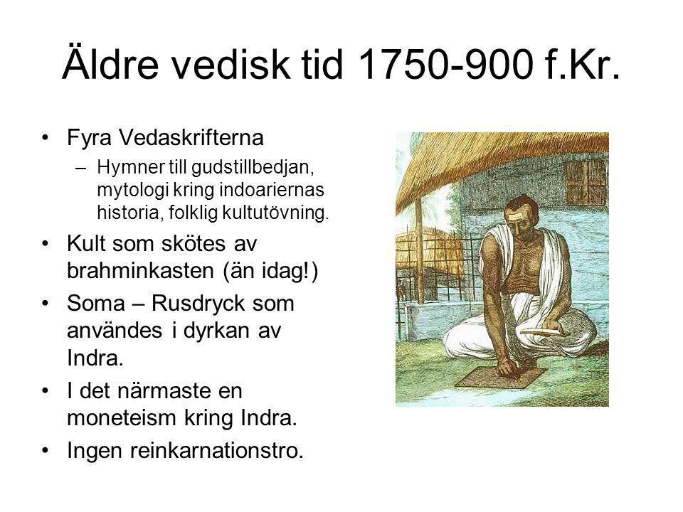 Äldre vedisk tid 1750-900 f.Kr. Fyra Vedaskrifterna