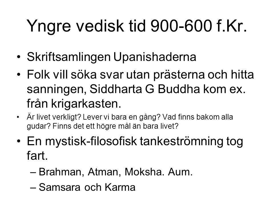 Yngre vedisk tid 900-600 f.Kr. Skriftsamlingen Upanishaderna
