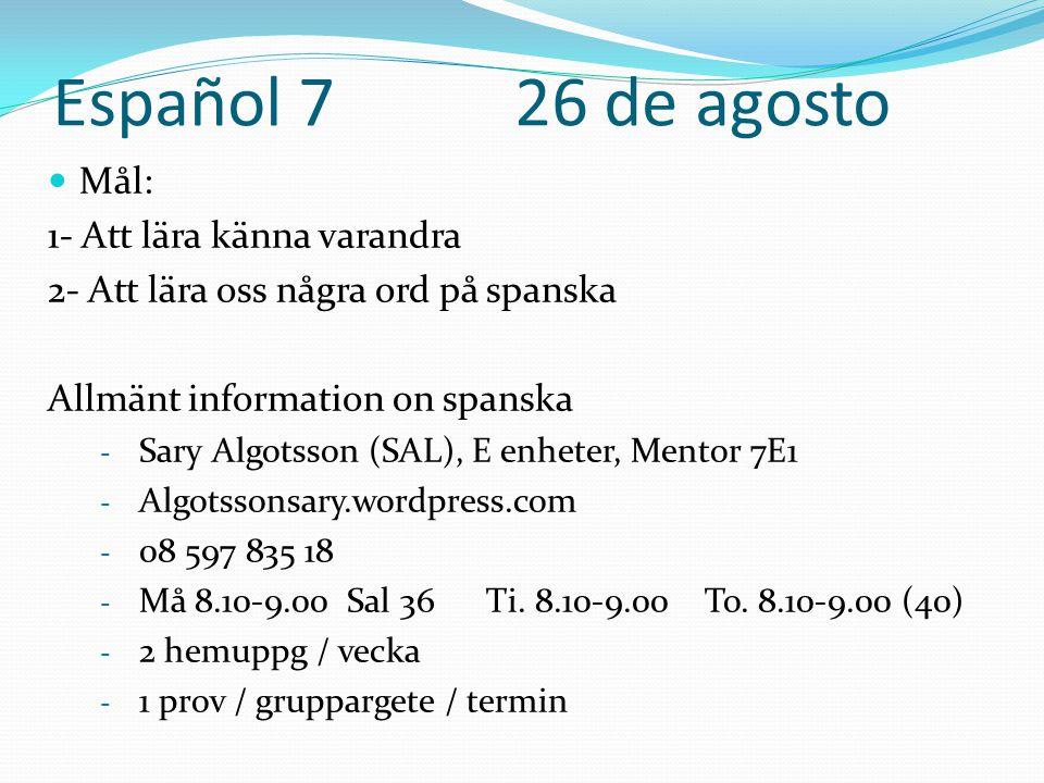 Español 7 26 de agosto Mål: 1- Att lära känna varandra
