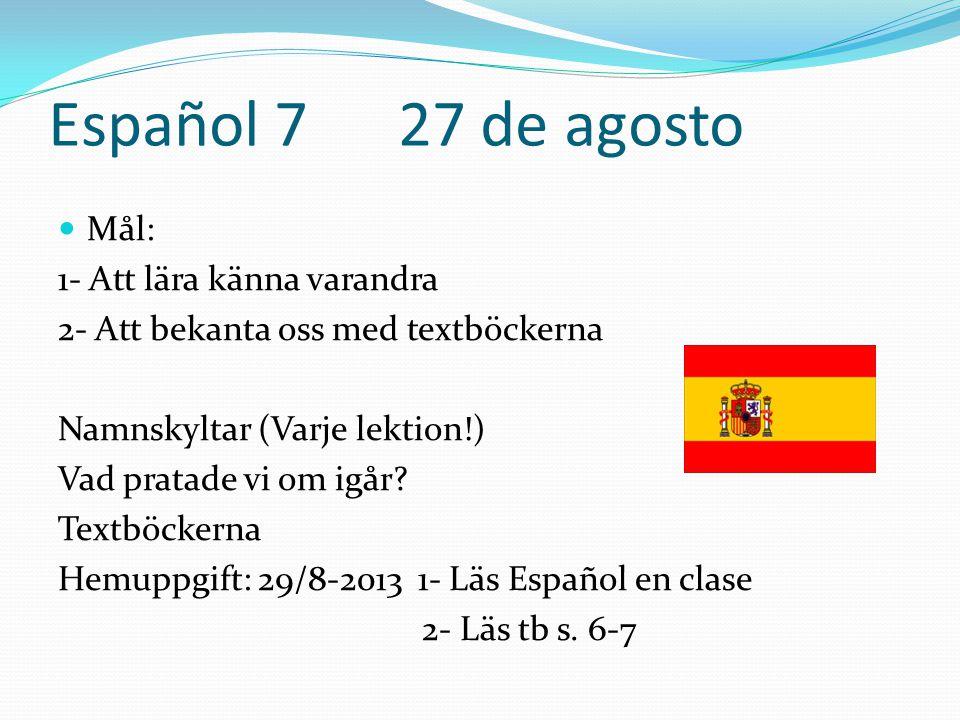Español 7 27 de agosto Mål: 1- Att lära känna varandra