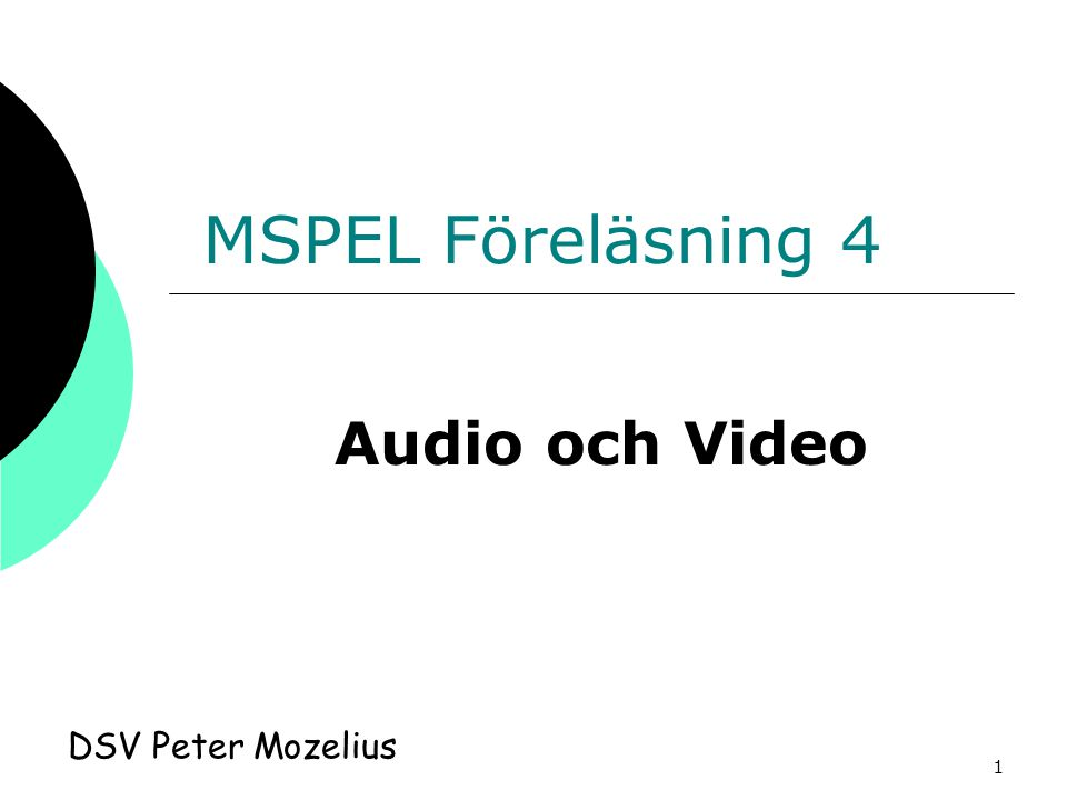 MSPEL Föreläsning 4 Audio och Video DSV Peter Mozelius