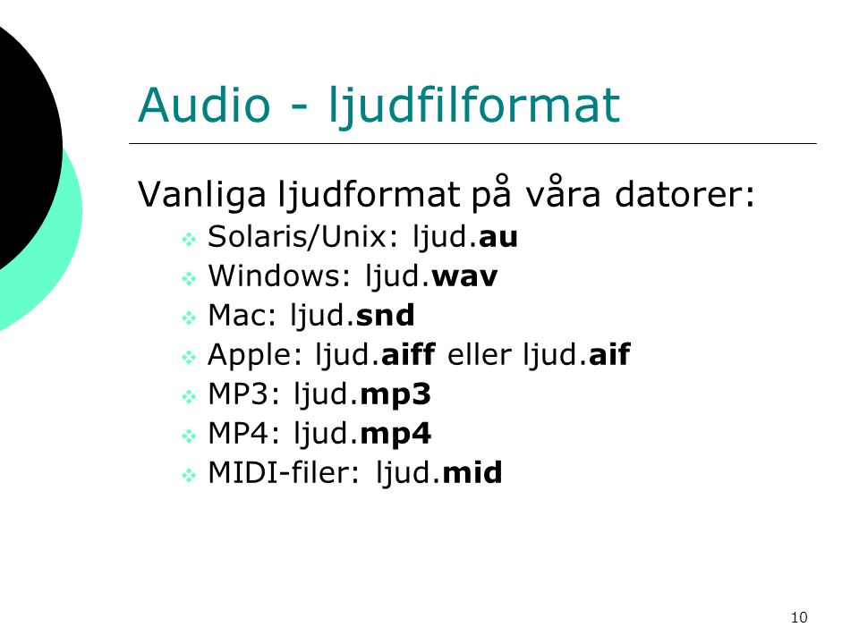 Audio - ljudfilformat Vanliga ljudformat på våra datorer: