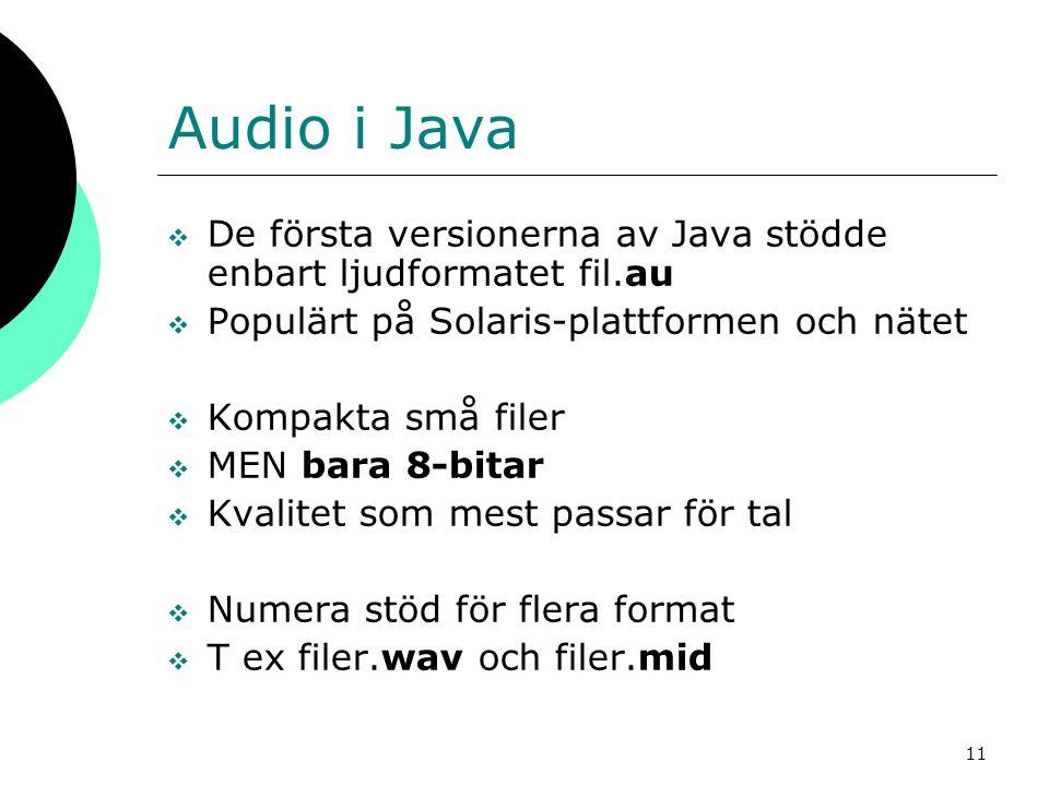 Audio i Java De första versionerna av Java stödde enbart ljudformatet fil.au. Populärt på Solaris-plattformen och nätet.