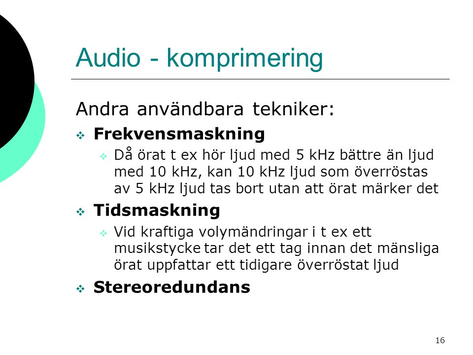 Audio - komprimering Andra användbara tekniker: Frekvensmaskning