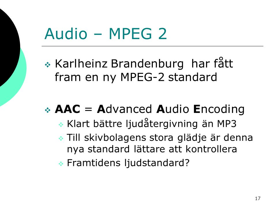 Audio – MPEG 2 Karlheinz Brandenburg har fått fram en ny MPEG-2 standard. AAC = Advanced Audio Encoding.