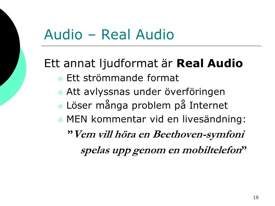 Audio – Real Audio Ett annat ljudformat är Real Audio