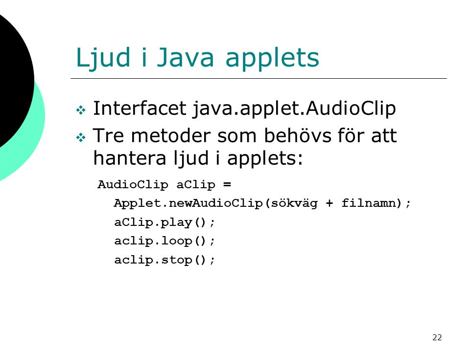 Ljud i Java applets Interfacet java.applet.AudioClip