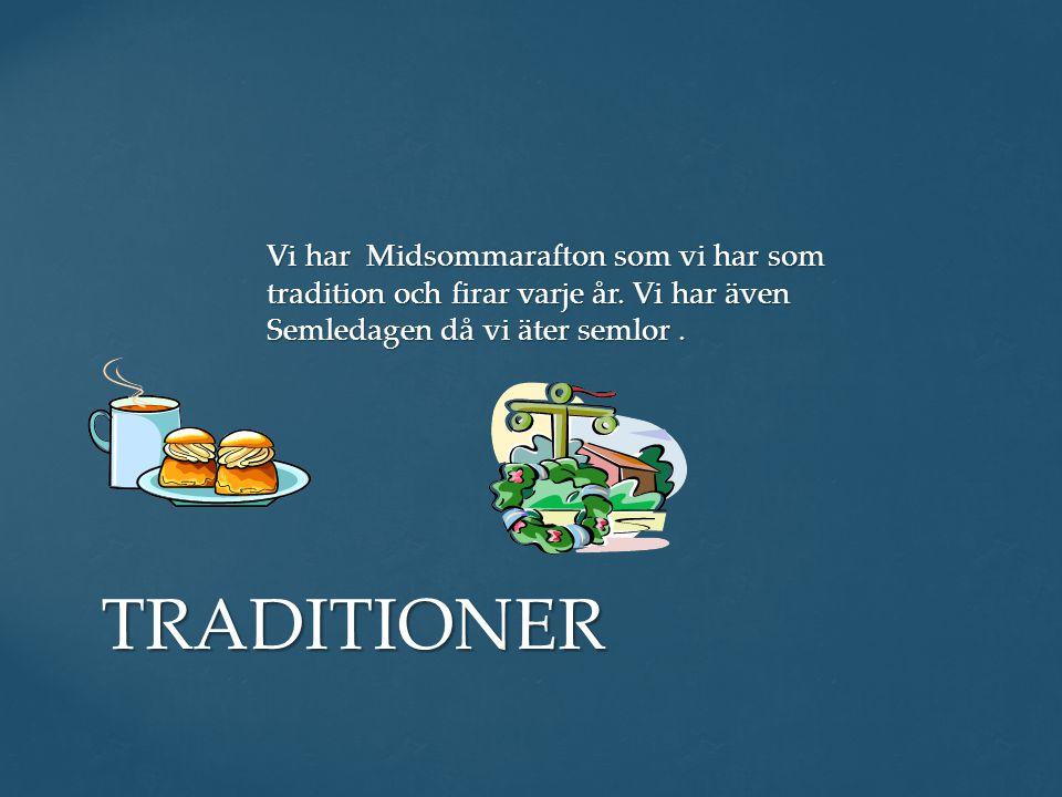 Vi har Midsommarafton som vi har som tradition och firar varje år