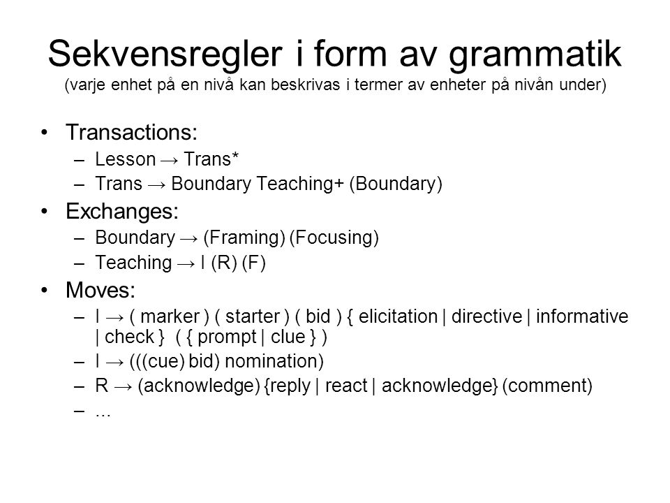Sekvensregler i form av grammatik (varje enhet på en nivå kan beskrivas i termer av enheter på nivån under)