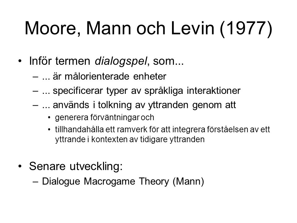 Moore, Mann och Levin (1977) Inför termen dialogspel, som...
