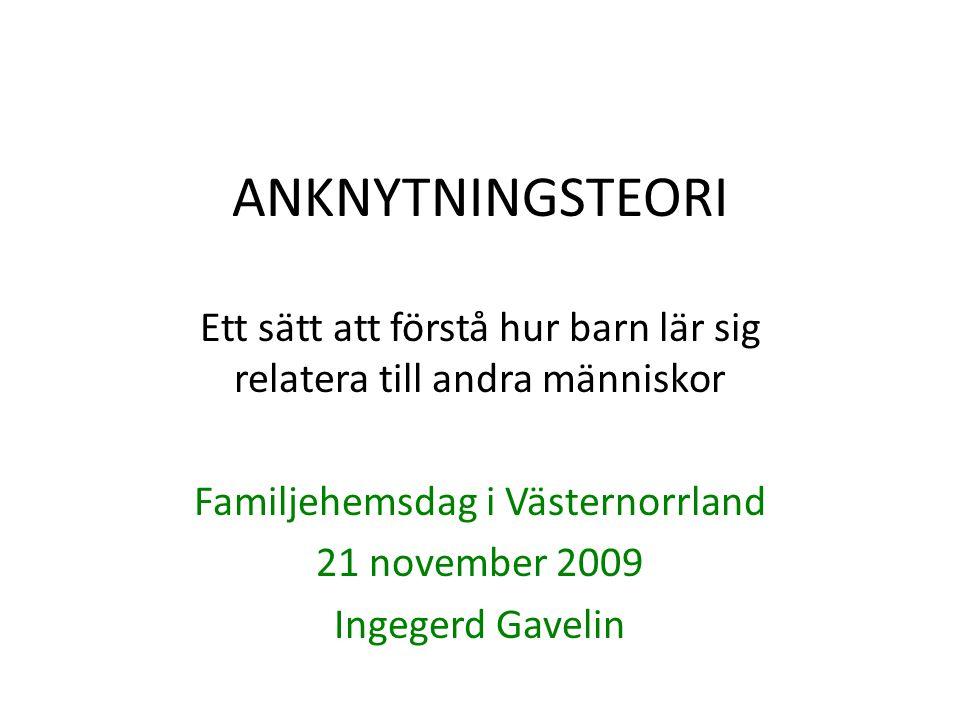 ANKNYTNINGSTEORI Ett sätt att förstå hur barn lär sig relatera till andra människor. Familjehemsdag i Västernorrland.