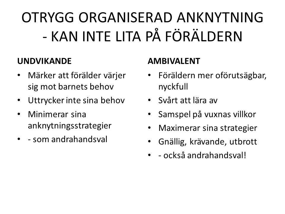 OTRYGG ORGANISERAD ANKNYTNING - KAN INTE LITA PÅ FÖRÄLDERN