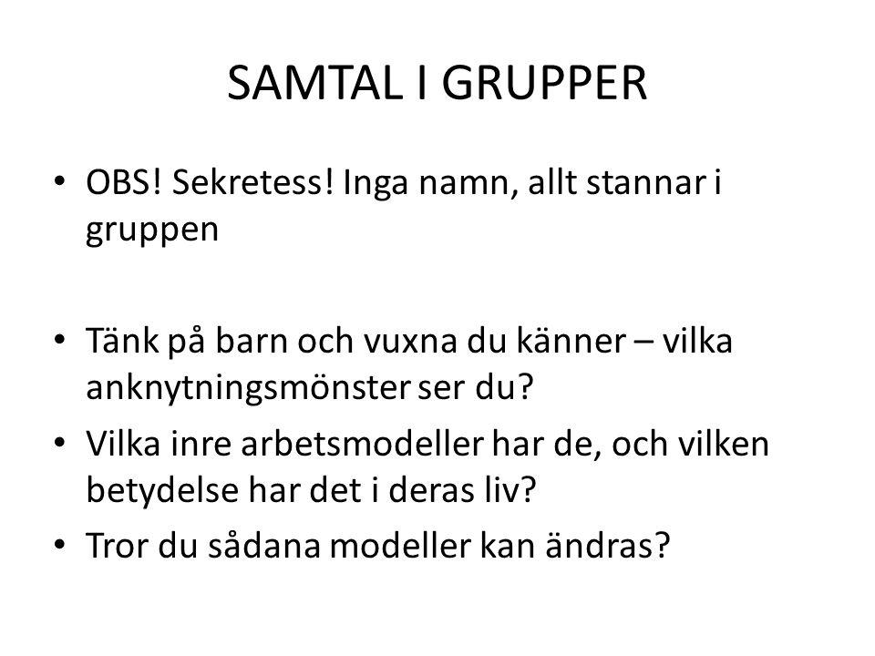 SAMTAL I GRUPPER OBS! Sekretess! Inga namn, allt stannar i gruppen
