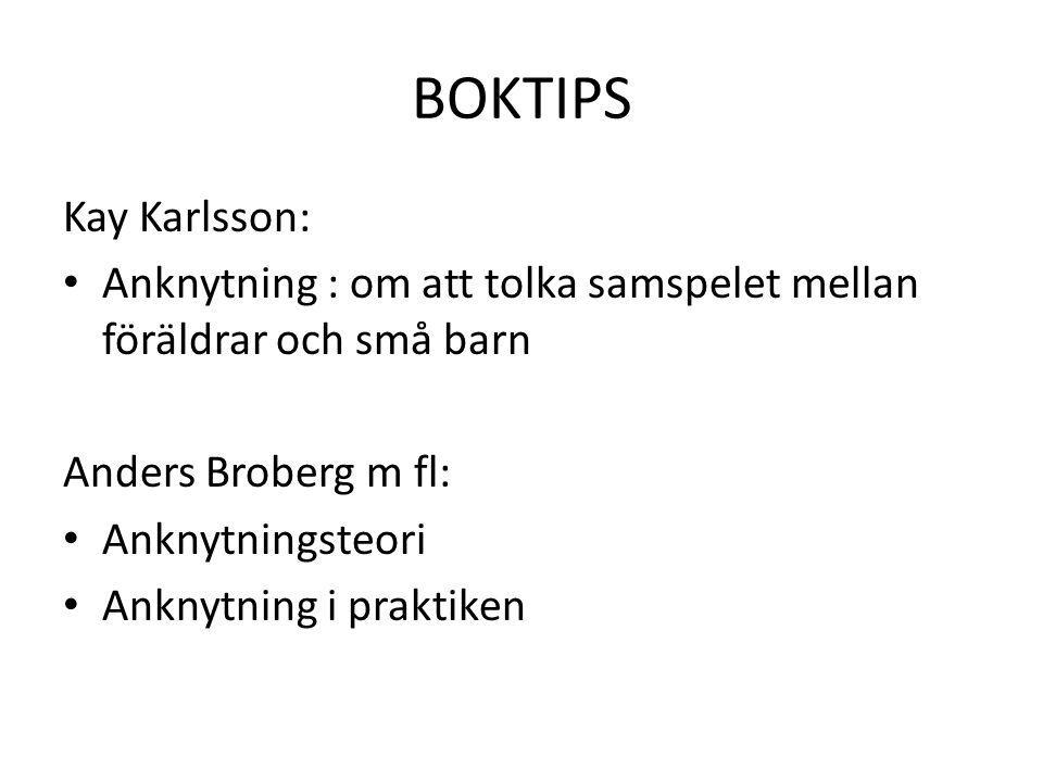 BOKTIPS Kay Karlsson: Anknytning : om att tolka samspelet mellan föräldrar och små barn. Anders Broberg m fl: