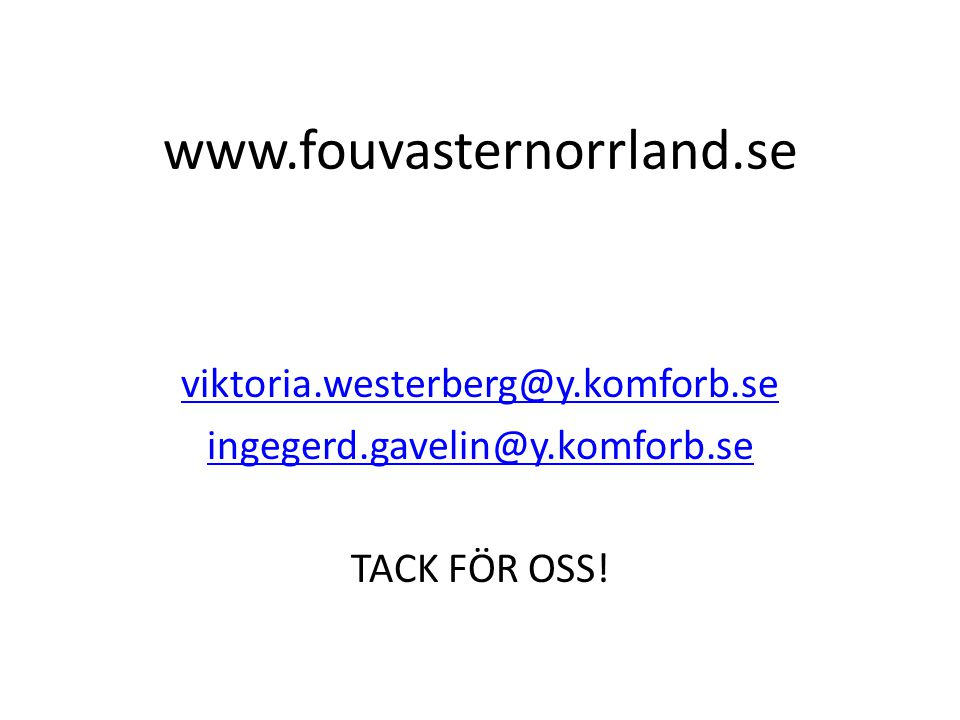 www.fouvasternorrland.se viktoria.westerberg@y.komforb.se ingegerd.gavelin@y.komforb.se TACK FÖR OSS.