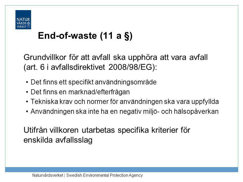 End-of-waste (11 a §) Grundvillkor för att avfall ska upphöra att vara avfall (art. 6 i avfallsdirektivet 2008/98/EG):