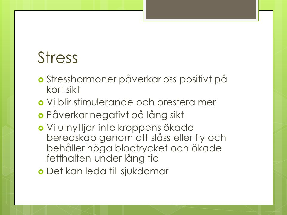 Stress Stresshormoner påverkar oss positivt på kort sikt