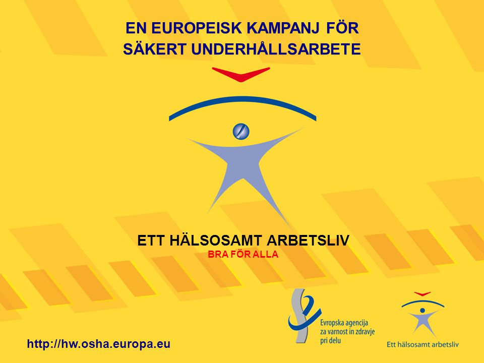 EN EUROPEISK KAMPANJ FÖR SÄKERT UNDERHÅLLSARBETE