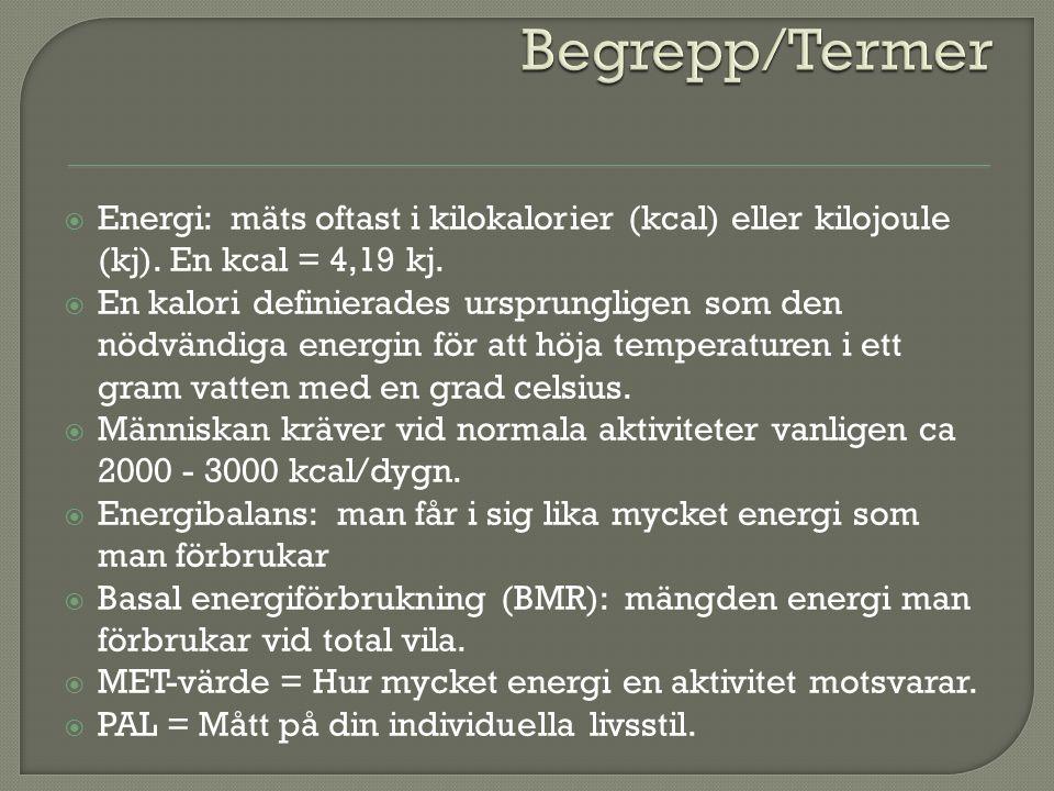 Begrepp/Termer Energi: mäts oftast i kilokalorier (kcal) eller kilojoule (kj). En kcal = 4,19 kj.