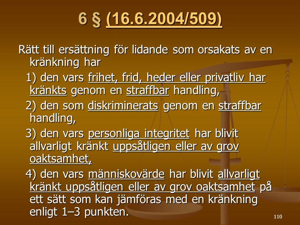 6 § (16.6.2004/509) Rätt till ersättning för lidande som orsakats av en kränkning har.