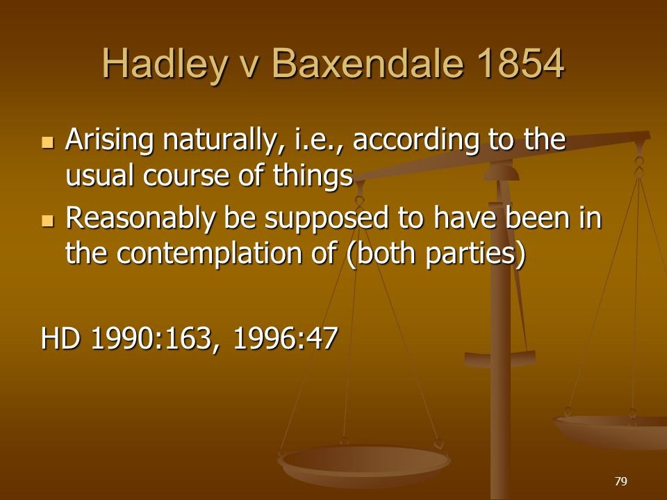Hadley v Baxendale 1854 Arising naturally, i.e., according to the usual course of things.