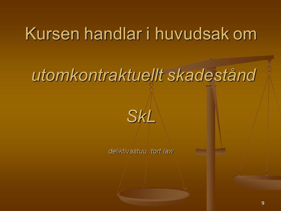 Kursen handlar i huvudsak om utomkontraktuellt skadestånd SkL deliktivastuu, tort law