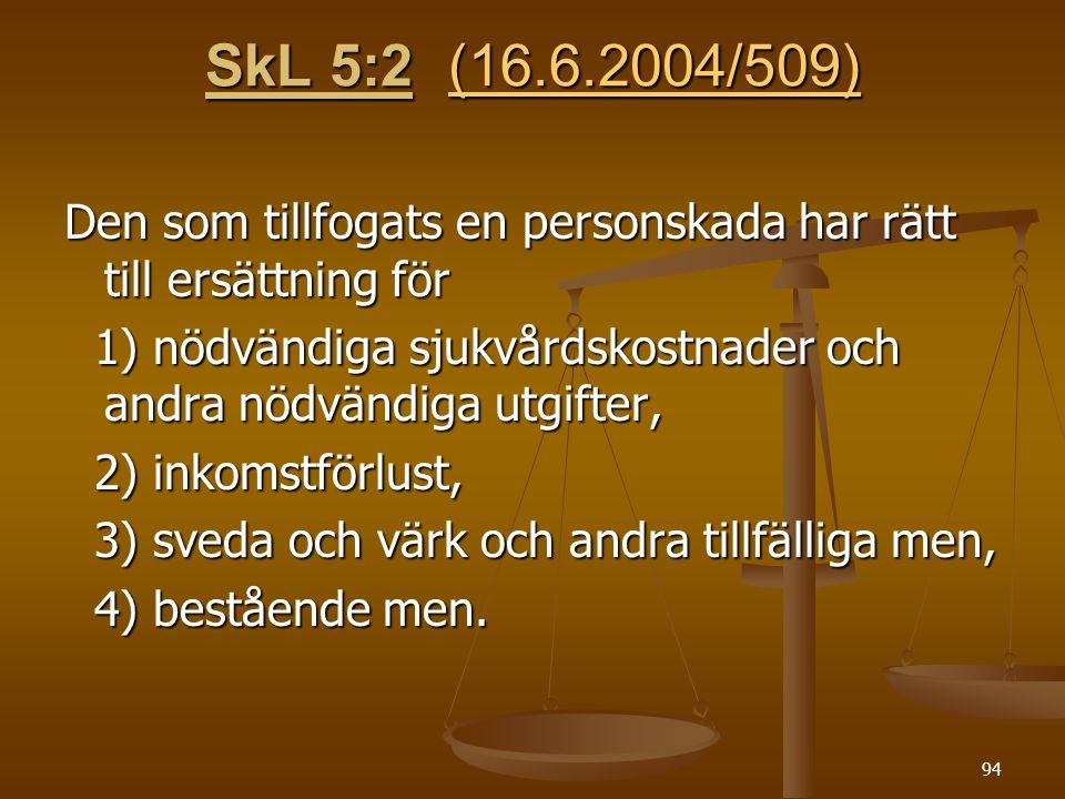 SkL 5:2 (16.6.2004/509) Den som tillfogats en personskada har rätt till ersättning för.