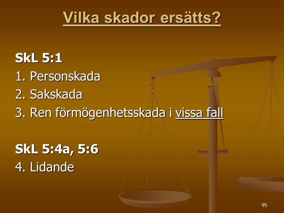 Vilka skador ersätts SkL 5:1 1. Personskada 2. Sakskada