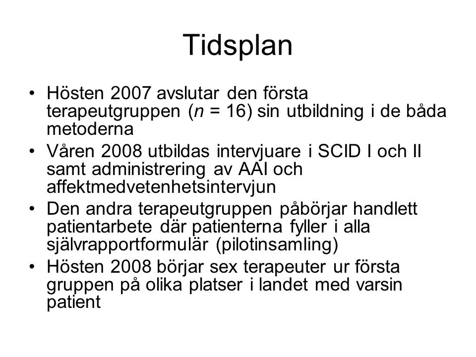 Tidsplan Hösten 2007 avslutar den första terapeutgruppen (n = 16) sin utbildning i de båda metoderna.