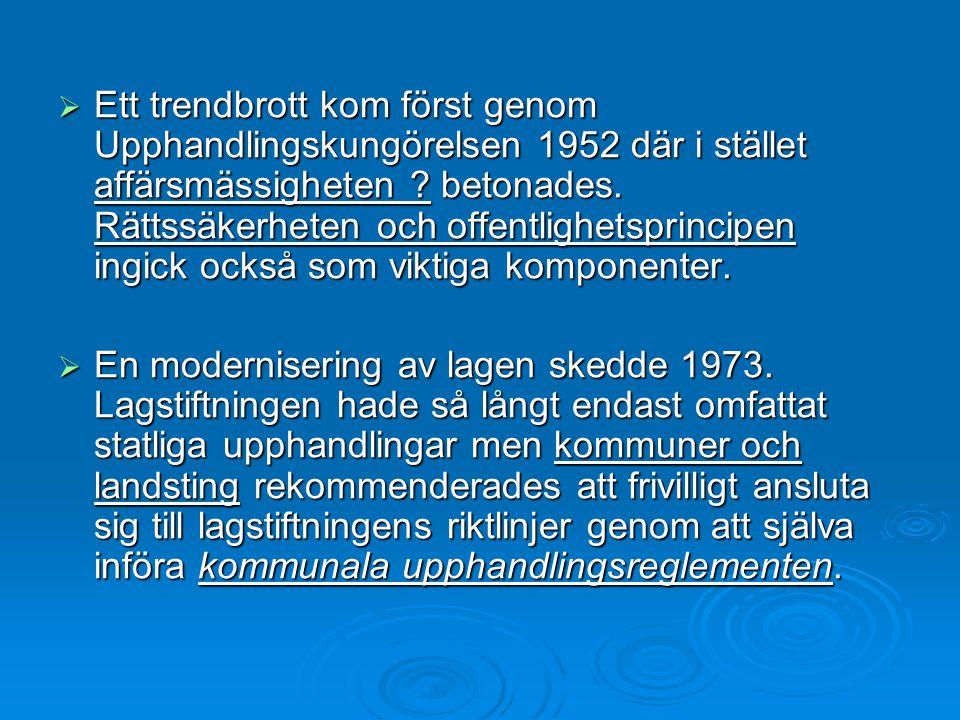 Ett trendbrott kom först genom Upphandlingskungörelsen 1952 där i stället affärsmässigheten betonades. Rättssäkerheten och offentlighetsprincipen ingick också som viktiga komponenter.
