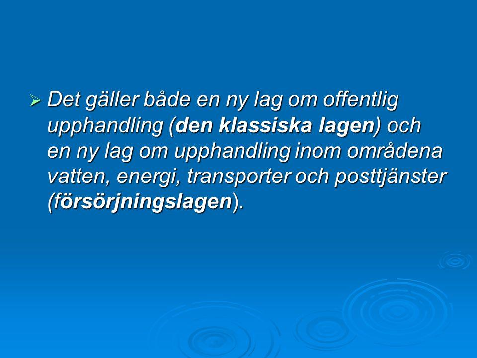 Det gäller både en ny lag om offentlig upphandling (den klassiska lagen) och en ny lag om upphandling inom områdena vatten, energi, transporter och posttjänster (försörjningslagen).