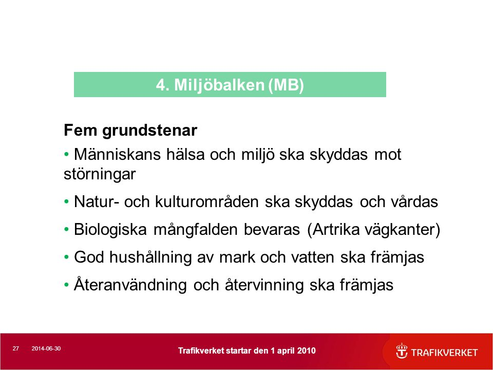 4. Miljöbalken (MB) Fem grundstenar. Människans hälsa och miljö ska skyddas mot störningar. Natur- och kulturområden ska skyddas och vårdas.