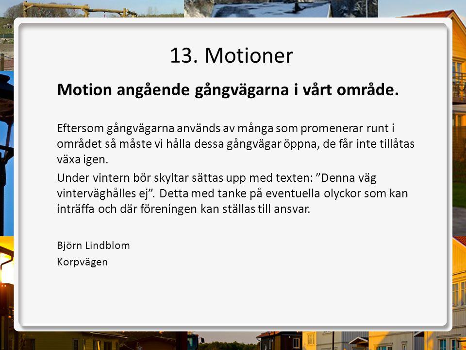 13. Motioner Motion angående gångvägarna i vårt område.