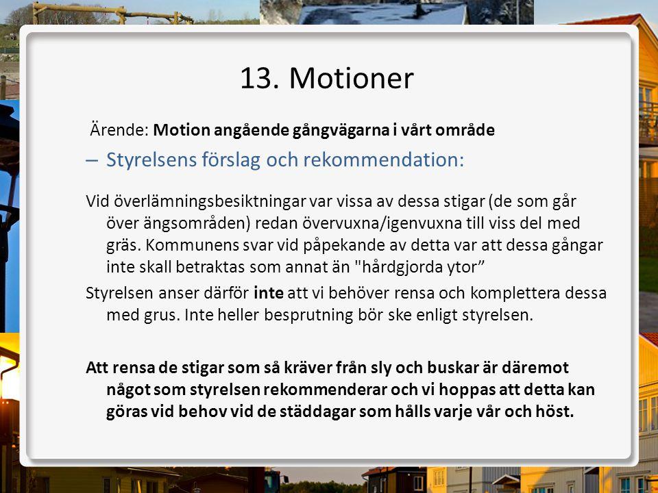 13. Motioner Styrelsens förslag och rekommendation: