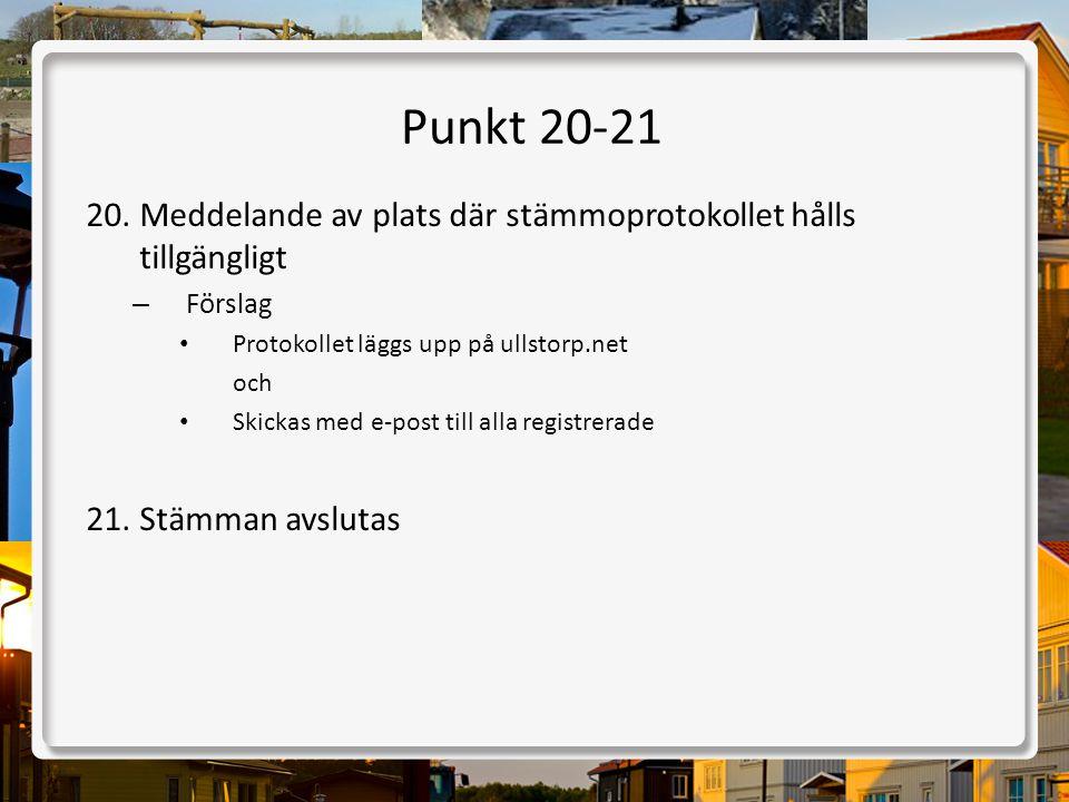 Punkt 20-21 Meddelande av plats där stämmoprotokollet hålls tillgängligt. Förslag. Protokollet läggs upp på ullstorp.net.