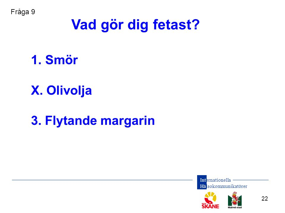 Vad gör dig fetast Smör X. Olivolja 3. Flytande margarin Fråga 9