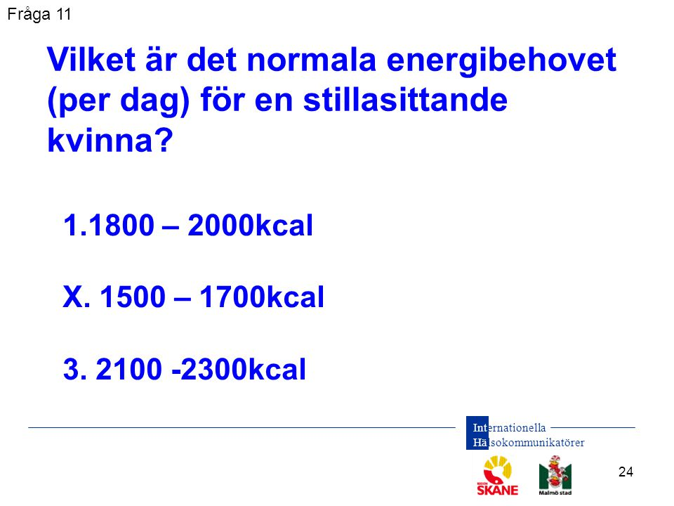 Fråga 11 Vilket är det normala energibehovet (per dag) för en stillasittande kvinna 1800 – 2000kcal.