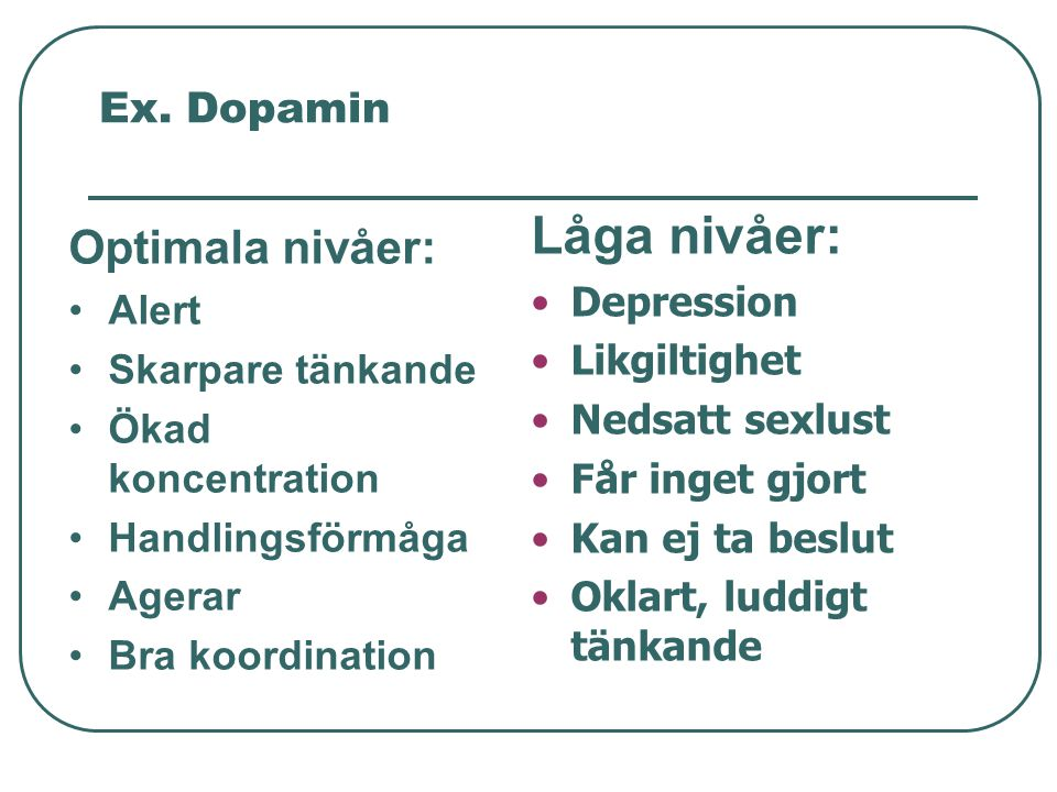 Låga nivåer: Optimala nivåer: Ex. Dopamin Depression Alert