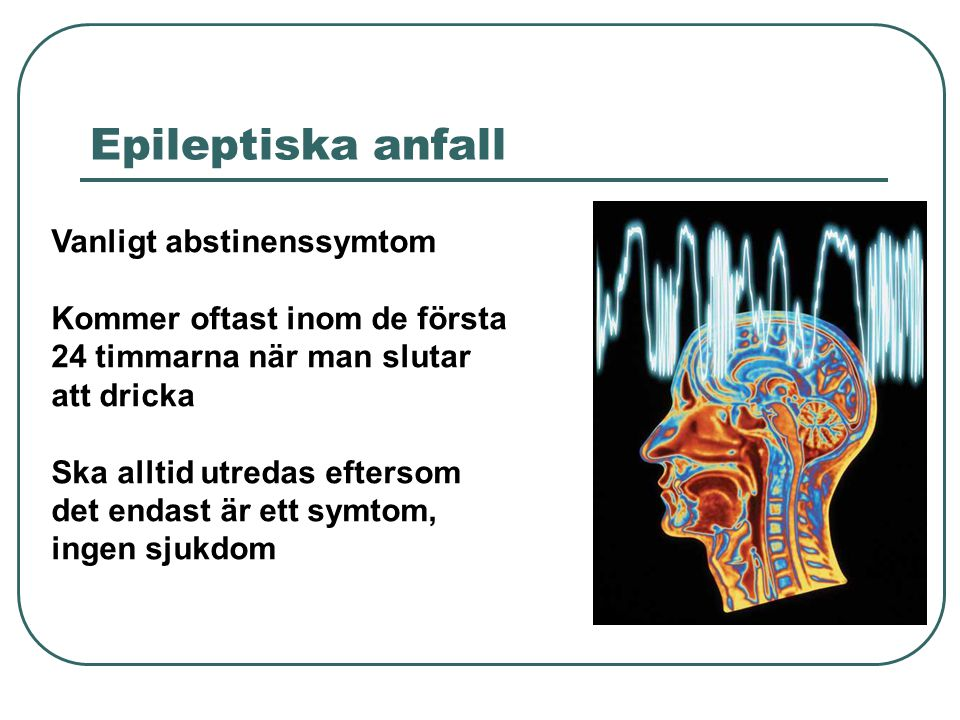 Epileptiska anfall Vanligt abstinenssymtom