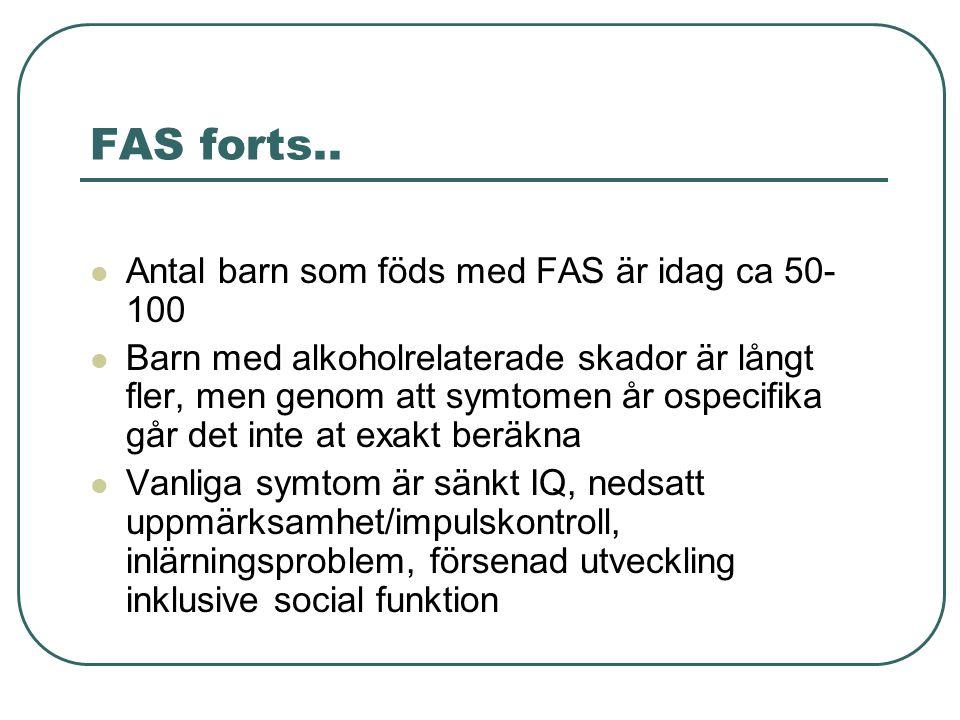 FAS forts.. Antal barn som föds med FAS är idag ca 50-100