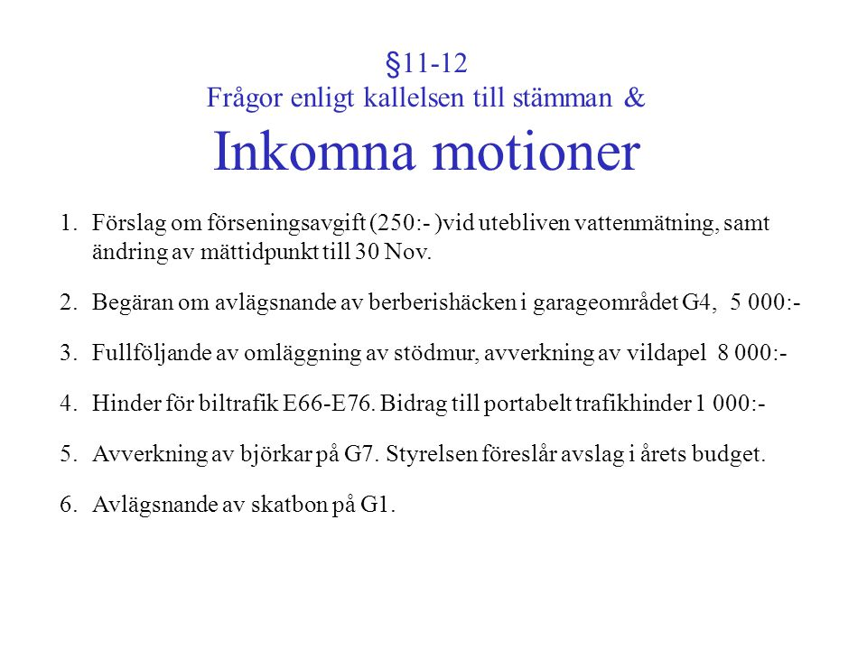 §11-12 Frågor enligt kallelsen till stämman & Inkomna motioner