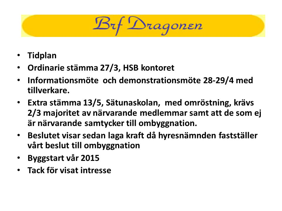 Tidplan Ordinarie stämma 27/3, HSB kontoret. Informationsmöte och demonstrationsmöte 28-29/4 med tillverkare.
